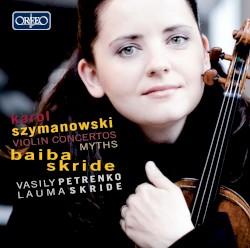 Violin Concertos / Mythes by Karol Szymanowski ;   Baiba Skride ,   Vasily Petrenko ,   Lauma Skride