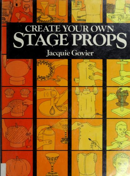 Create your own stage props by Jacquie Govier